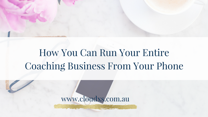 How You Can Run Your Entire Coaching Business From Your Phone