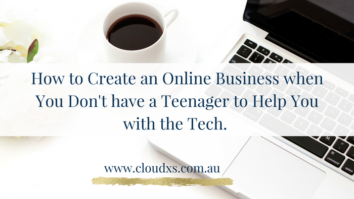 How To Create An Online Business When You Don't Have a Teenager To Help You With The Tech!