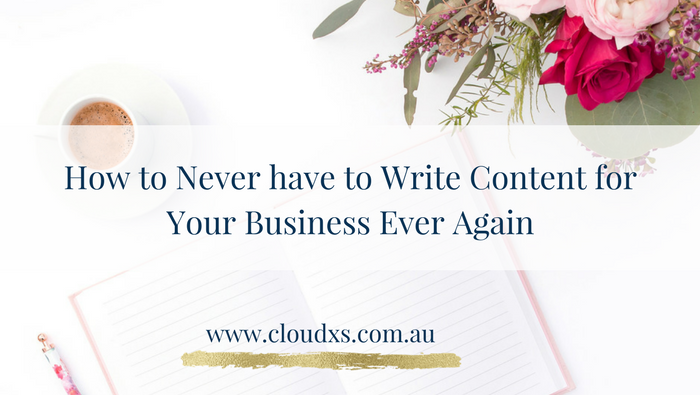 How To Never Have To Write Content For Your Business Ever Again