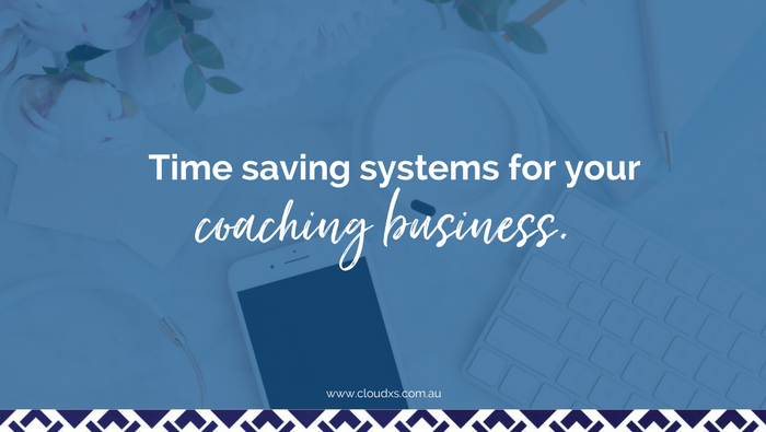 Time saving systems for your coaching business.