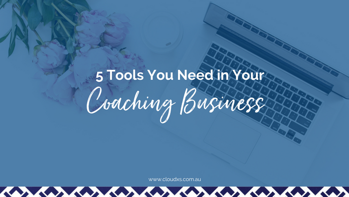 5 Tools You Need in Your Coaching Business