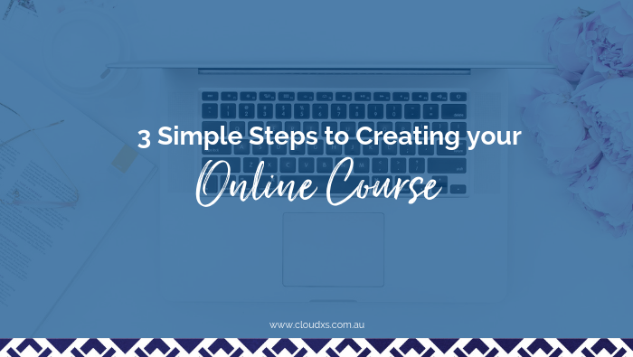 3 Simple Steps to Creating Your Online Course