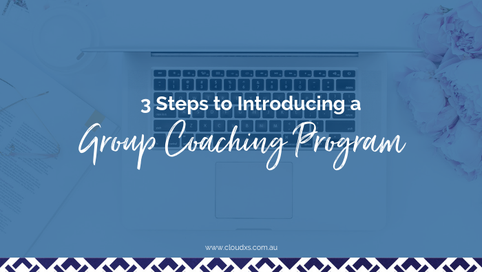 3 Steps to Introducing a Group Coaching Program from your 1 on 1 Service