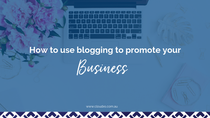 How to use blogging to promote your business