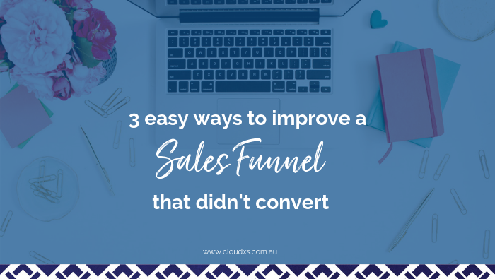3 easy ways to improve a sales funnel that didn't convert