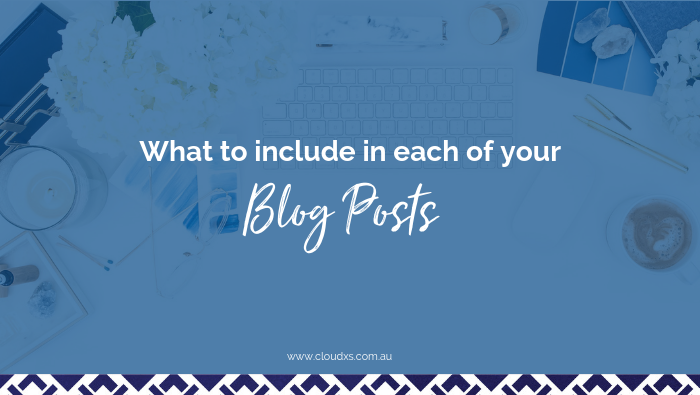 What To Include In Each Of Your Blog Posts
