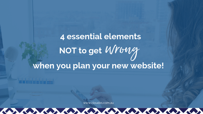 4 essential elements NOT to get wrong when you plan your new website!